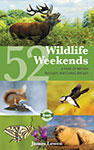 52 Wildlife Weekends the Bradt Guide by James Lowen